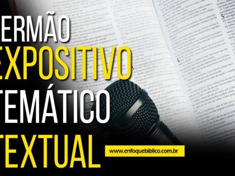 Sermão Expositivo, Temático e Textual